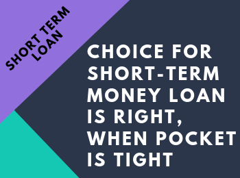 Choice For Short-term Money Loan Is Right, When Pocket Is Tight