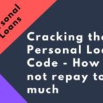 Cracking the Personal Loan Code – How to not repay too much?
