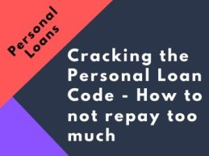 Cracking the Personal Loan Code - How to not repay too much