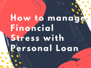 How to manage Financial Stress with Personal Loans