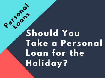 Should You Take a Personal Loan for the Holiday?