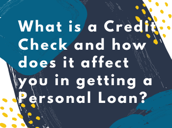 What is a Credit Check and how does it affect you in getting a Personal Loan?